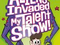 aliens-invaded-my-talent-show